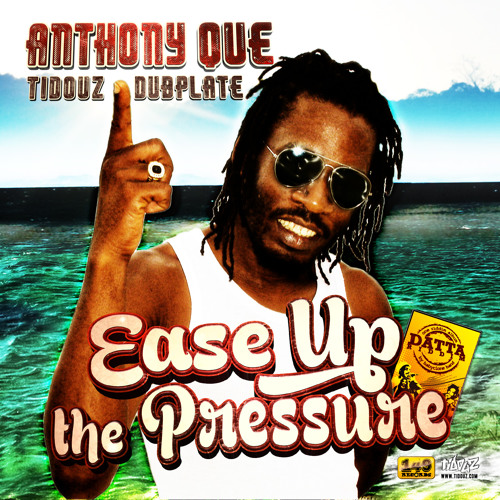 ANTHONY QUE - EASE UP THE PRESSURE [ TIDOUZ DUBPLATE ]