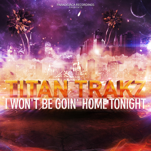 Titan Trakz - I Won't Be Goin' Home Tonight