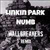Linkin Park - Numb (WallBreakers Remix) Free Download!!!