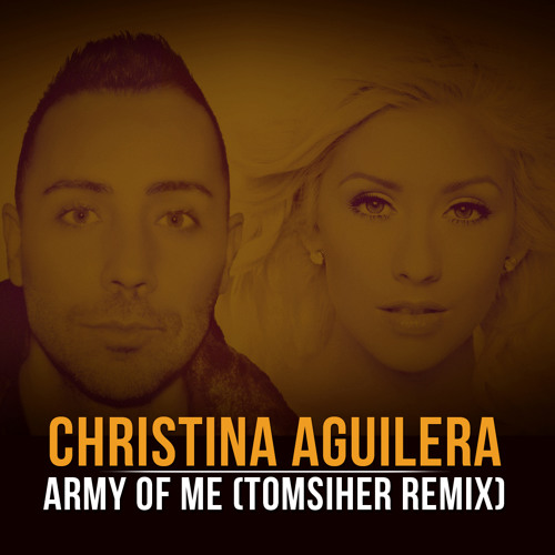 CHRISTINA AGUILERA - ARMY OF ME (TOM SIHER REMIX)