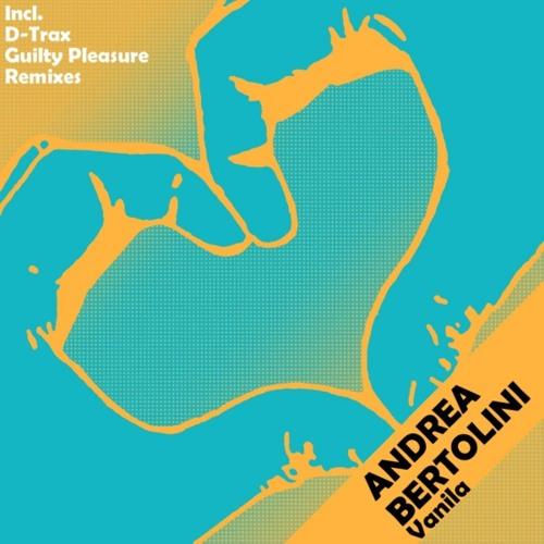 Andrea Bertolini - Vanila (Single) INC D-Trax & Guilty Pleasure Remixes >>>OUT NOW<<<