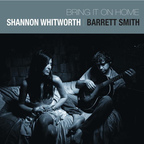Shannon Whitworth & Barrett Smith: Bring It On Home to Me