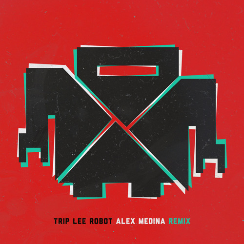 Trip Lee x Robot x Alex Medina REMIX