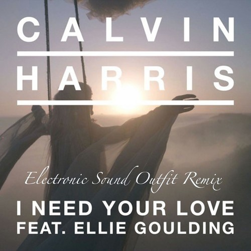Calvin Harris feat. Ellie Goulding- I Need Your Love (E.S.O. Remix)