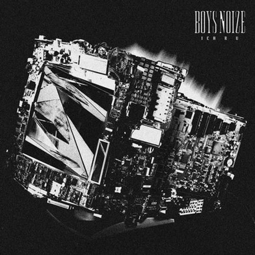 """Boys Noize """"Ich R U"""""""