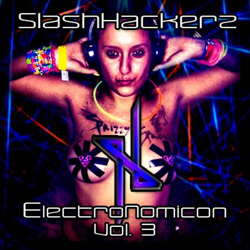 **SlashHackerz**-~ElectroNomicon Vol.3!!!~