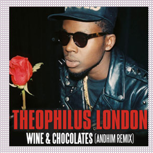 Theophilus London - Wine & Chocolates (andhim rmx)