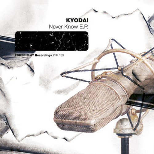 "Kyodai ""Never Know"" EP Poker Flat Recordings"