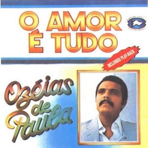 O amor é tudo OSEIAS DE PAULA