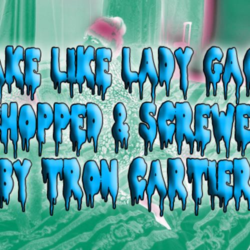 LADY GAGA - CAKE LIKE LADY GAGA (CHOPPED &SCREWED)