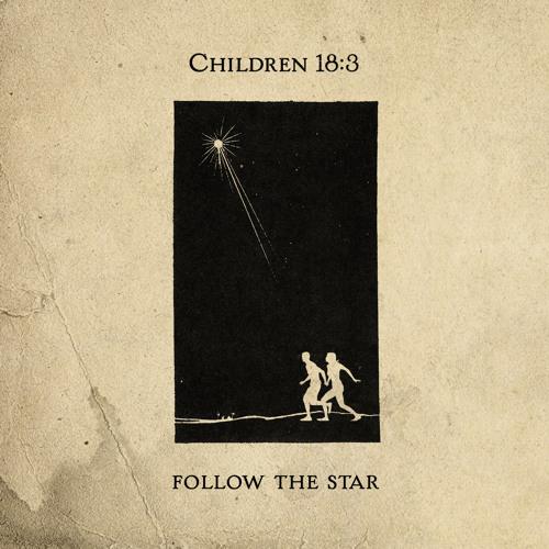"""Children 18:3 """"Follow The Star"""""""