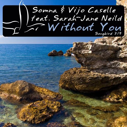 Somna & Vijo Caselle ft Sarah Jane Neild - Without You (Akira Kayosa Mix)