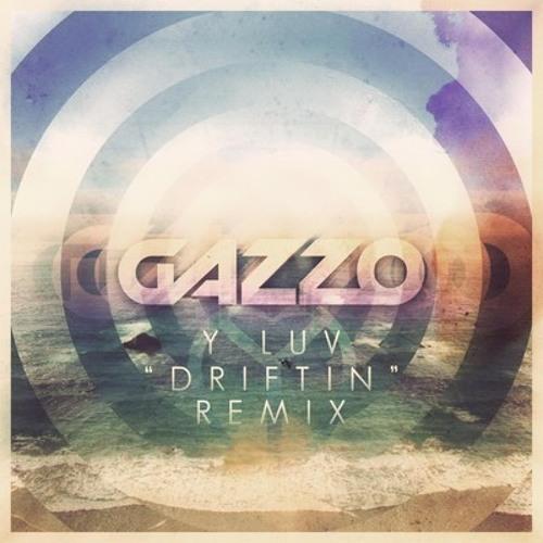 Driftin by Y LUV (Gazzo Remix)