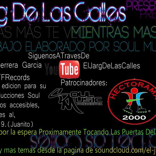 08 Mientras Mas Te Veo- El Jarg De Las Calles (Prod.SOUL MUSIC)