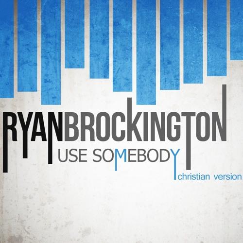 Ryan Brockington - Use Somebody (Christian Version)