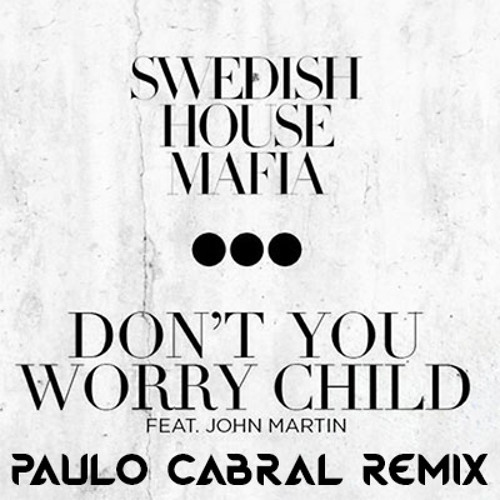 S.H.M - Don't You Worry Child feat. John Martin (Paulo Cabral Remix) Preview