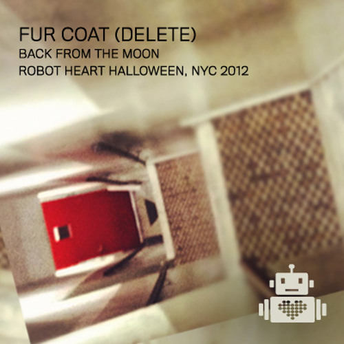 Fur Coat (Delete) - Back From The Moon - Robot Heart Halloween 2012
