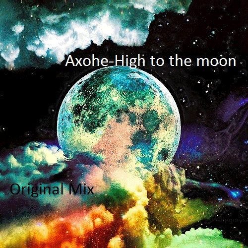 Axohe - High to the moon (Original Mix)