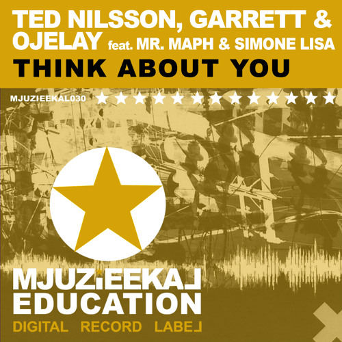 OUT NOW! Ted Nilsson, Garrett & Ojelay feat. Mr. Maph & Simone Lisa - Think About You (Original Mix)