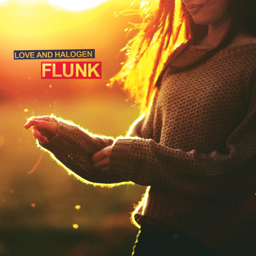 Flunk: Love and Halogen