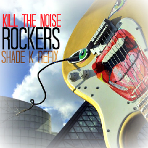 Kill The Noise - Rockers (Shade K Refix) [FREE DOWNLOAD]