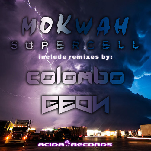 Mokwah - supercell(Geon remix)[Acida Records] OUT NOW!!!!!!!!!!!