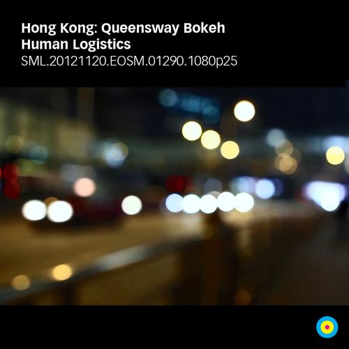 Hong Kong: Queensway Bokeh / Human Logistics Sound Track