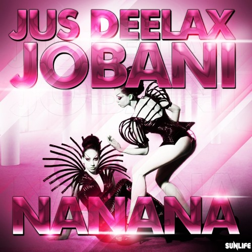 Jus Deelax, Jobani - Nanana (Original mix)