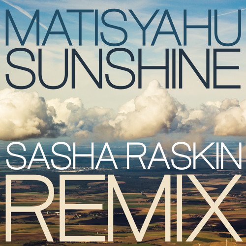 Sunshine (Matisyahu's Sasha Raskin remix)