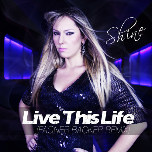 Shine - Live This Life (Fagner Backer Remix)!