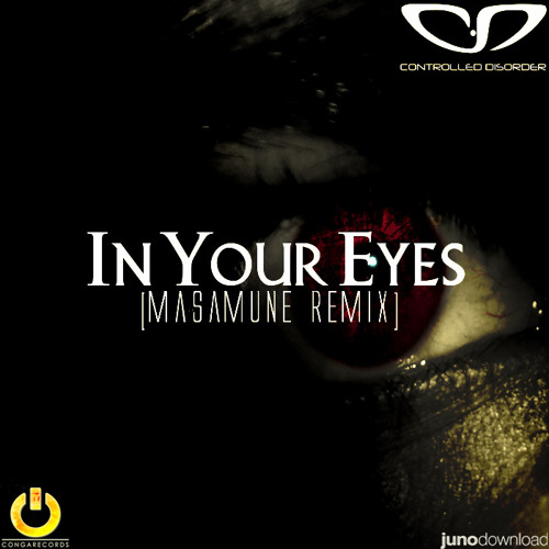 CONTROLLED DISORDER - IN YOUR EYES (MASAMUNE REMIX)(OUT NOW)