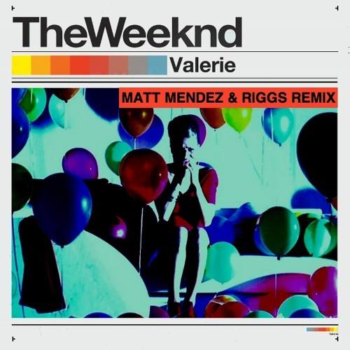 The Weeknd - Valerie (Matt Mendez & Riggs Unofficial Remix)