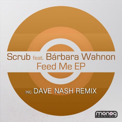 Scrub - Feed Me Feat. Barbara Wahnon (Dave Nash Remix) [clip] - Monog - [mng025]