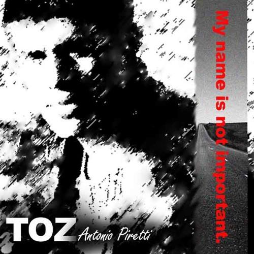 MY NAME IS NOT IMPORTANT - Album - Antonio Piretti TOZ