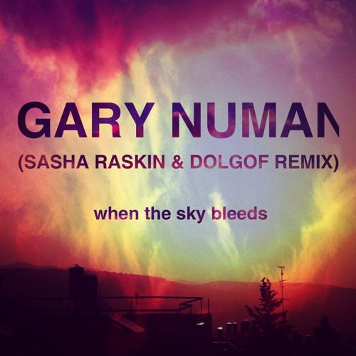 When The Sky Bleeds (Gary Numan'a Sasha Raskin & Dolgof remix)