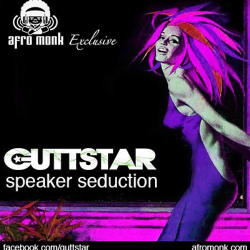 Guttstar - Speaker Seduction | AfroMonk.com Exclusive