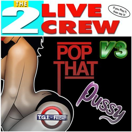 2 Live Crew - Pop That Pussy (T.G.I.-Friday ReRub.Edit)