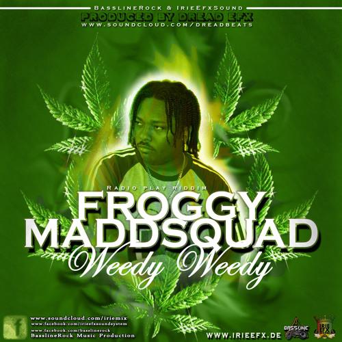 Froggy Maddsquad - Weedy Weedy (IrieEfx-BasslineRock)-2012