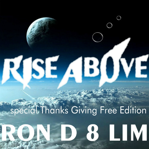 Rise Above (D 8 Mix) special Free Thanks Giving Edition