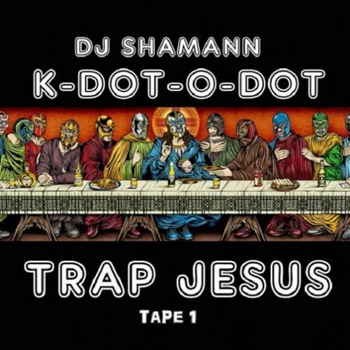 Dj Shamann Presents Tape 1 - K-Dot-O-Dot - Trap Jesus (2011) [Hip Hop]