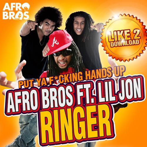 AFRO BROS FT. LIL JON - RINGER (PUT YA F*CKING HANDS UP!)