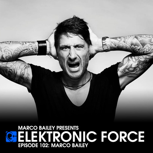 Elektronic Force Podcast 102 with Marco Bailey