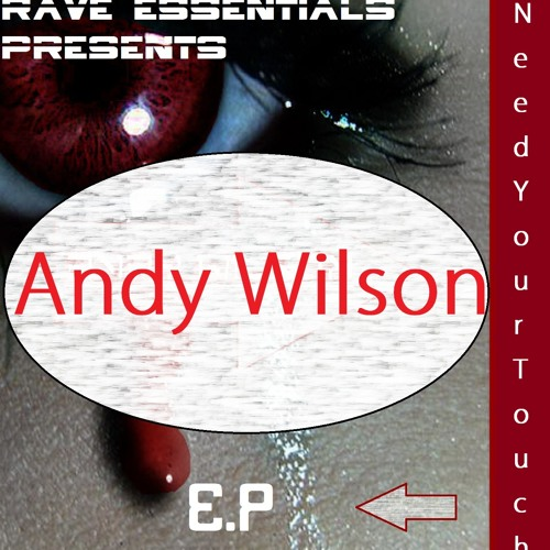 Andy Wilson -Need Your Touch OUT NOW
