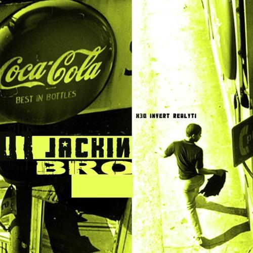 Jackin' Bro - X30 invert realyti (instrumental unmastering)