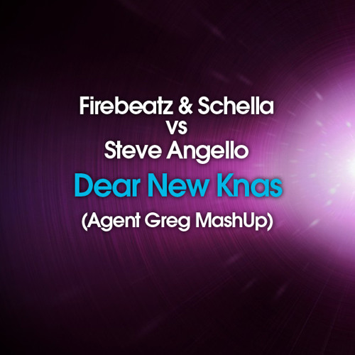 Firebeatz&Schella Vs Steve Angello-Dear New Knas(Agent Greg Mashup) FREE DOWNLOAD