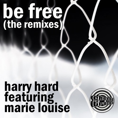 Harry Hard feat Marie Louise - Be Free (The Remixes) - OUT NOW