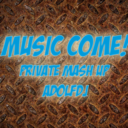 Music come! (AdolfDJ PRIVATE MASHUP) // FREE DOWNLOAD  ↓ ↓ ↓ ↓
