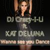 Kat deluna - Wanna see you dance (DJ Crazy-I-Li Remix)
