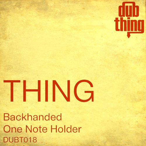 Thing - Backhanded (Dubthing 018) OUT NOW ! ! !