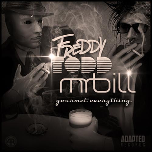 Mr. Bill & Freddy Todd - Gourmet Everything (Tha Fruitbat Remix)